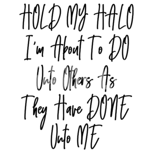 Hold My Halo I am About - SVG file