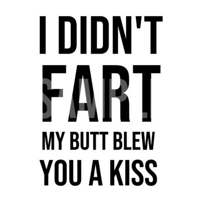 I Didn't Fart My Butt Blew You A Kiss SVG