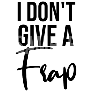 I Don't Give A Frap SVG