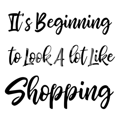 It's Beginning TO Look A Lot Like Shopping SVG
