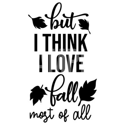 But I Think I Love Fall Most Of All SVG