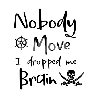 Nobody Move I Dropped Me Brain SVG