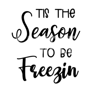 Tis The Season To Be Freezin SVG