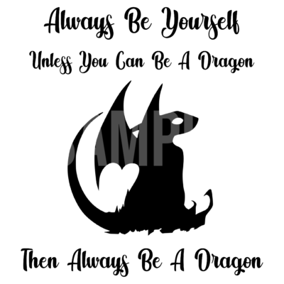 Always Be Yourself Unless You Can Be A Dragon SVG