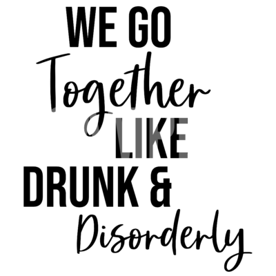 We Go Together Like Drunk and Disorderly SVG
