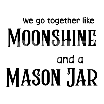 We Go Together Like Moonshine and A Mason Jar SVG