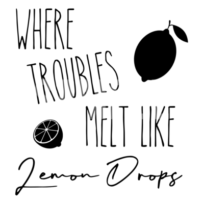 Where Troubles Melt Like Lemon Drops SVG